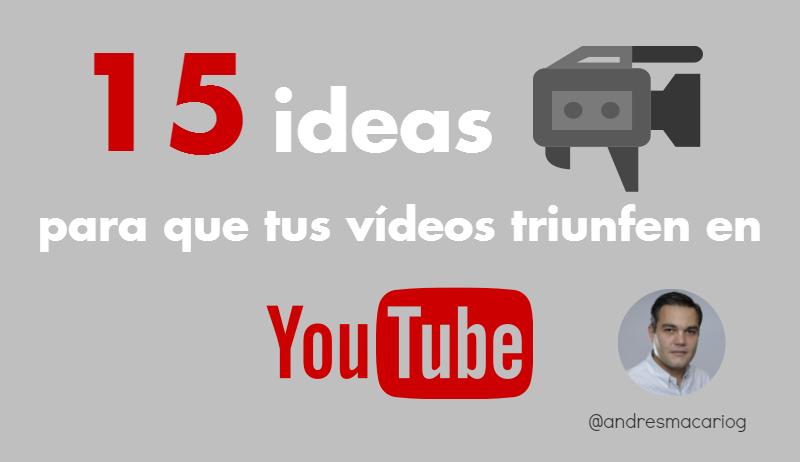 15 ideas para que tus videos triunfen en youtube- Andres Macario