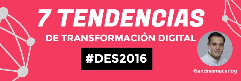 7 tendencias clave de Trasformacion Digital Andres Macario