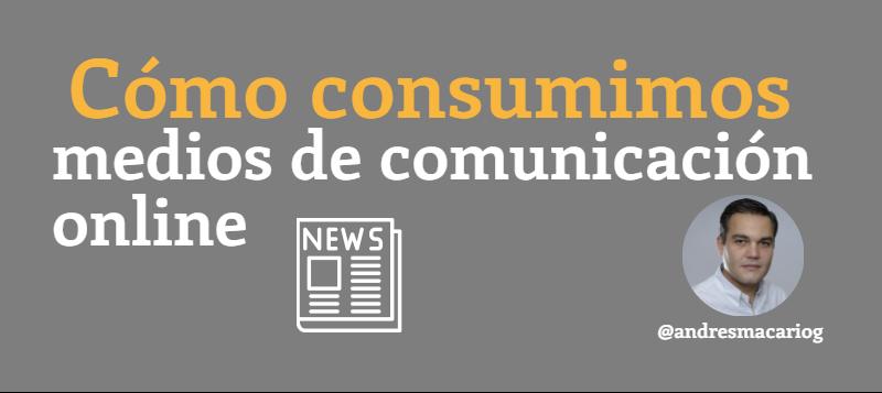 Como consumimos medios de comunicacion online