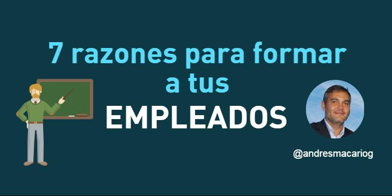 7 razones para formar a tus empleados - Andres Macario