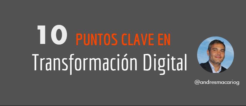 10 puntos clave en transformacion digital- Andres Macario
