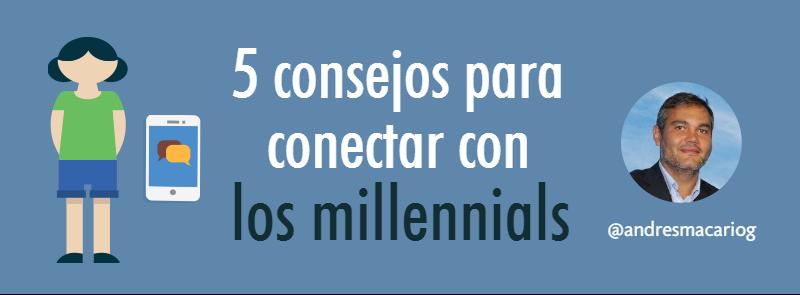 5 consejos para conectar con los millennials- Andres Macario