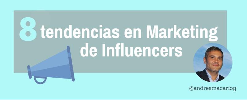 8 tendencias en marketing de influencers - Andres Macario